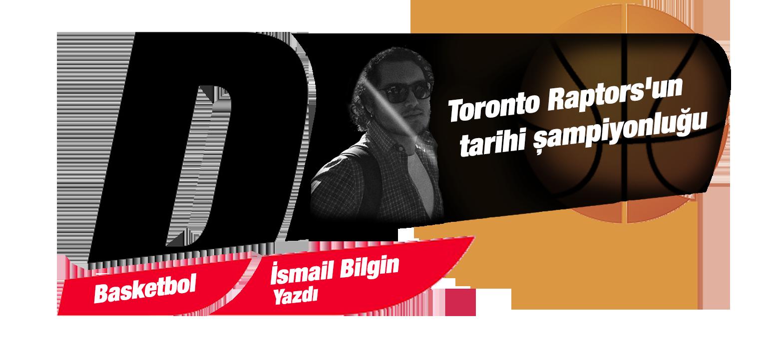 İsmail Bilgin - Toronto Raptors'un tarihi şampiyonluğu